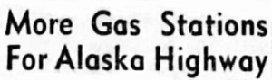 More Gas Stations For Alaska Highway, 1946
