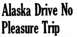 Alaska Drive No Pleasure Trip, 1948