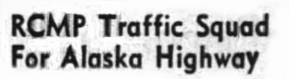 RCMP Traffic Squad for Alaska Highway, 1948