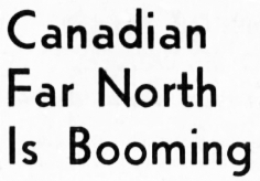 Canadian Far North is Booming, 1950