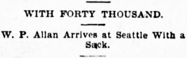 W. P. Allen Arrives at Seattle With a Sack of Gold, June 16, 1899