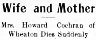 Wife and Mother - Mrs. Howard Cochran of Wheaton Dies Suddenly, 1911