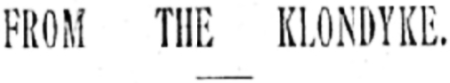 >Reports from the Klondyke, 1897