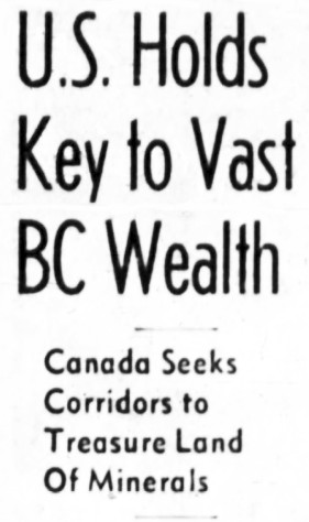 U.S. Holds Key to Vast BC Wealth - Canada Seeks Corridors to Treasure Land of Minerals