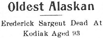 Oldest Alaskan - Frederick Sargent Dead at Kodiak Aged 93